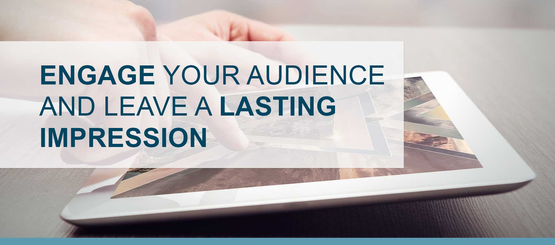 Engage your audience and leave a lasting impression